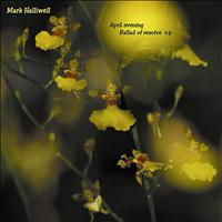 Mark Halliwell - April Evening/Ballad of Resolve - EP