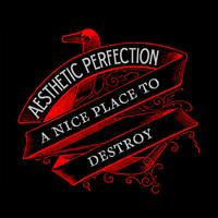 Aesthetic Perfection - A Nice Place to Destroy