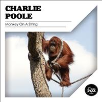 Charlie Poole - Monkey On a String