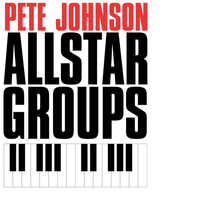 Pete Johnson - All Star Swing Groups