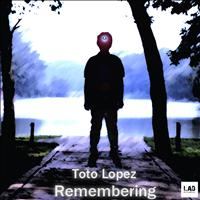 Toto Lopez - Remembering