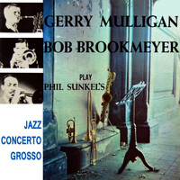 Gerry Mulligan - Gerry Mulligan And Bob Brookmeyer Play Phil Sunkel's Jazz Concerto Grosso