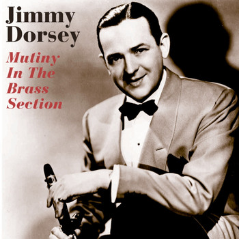 Jimmy Dorsey - Mutiny In The Brass Section