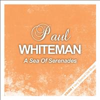Paul Whiteman - A Sea of Serenades