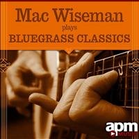 Mac Wiseman - Mac Wiseman Plays Bluegrass Classics