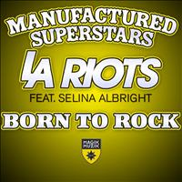 Manufactured Superstars & LA Riots featuring Selina Albright - Born To Rock