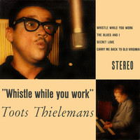 Toots Thielemans - Whistle While You Work