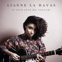 Lianne La Havas - Is Your Love Big Enough?