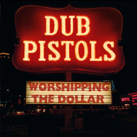 Dub Pistols - Worshipping The Dollar (Explicit)