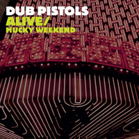 Dub Pistols - Alive/Mucky Weekend (Explicit)