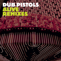 Dub Pistols - Alive (Remixes [Explicit])