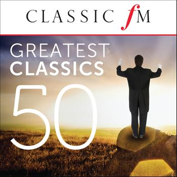 Various Artists - 50 Greatest Classics by Classic FM