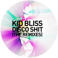 Kid Bliss - Disco Shit (The Remixes)