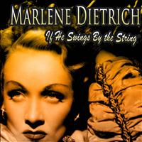 Marlène Dietrich - If He Swings By the String