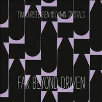 Tim Christensen And The Damn Crystals - Far Beyond Driven