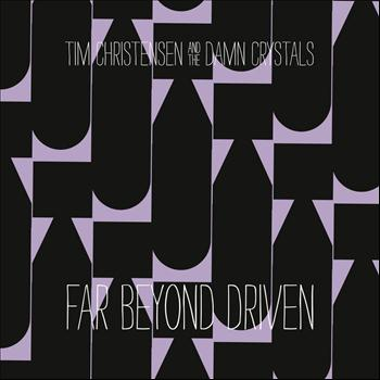 Tim Christensen And The Damn Crystals - Far Beyond Driven (Single Edit)