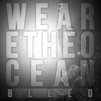 We Are The Ocean - Bleed (Explicit)