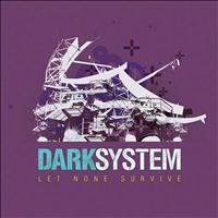 Dark System - Let None Survive