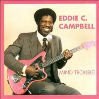Eddie C. Campbell - Mind Trouble