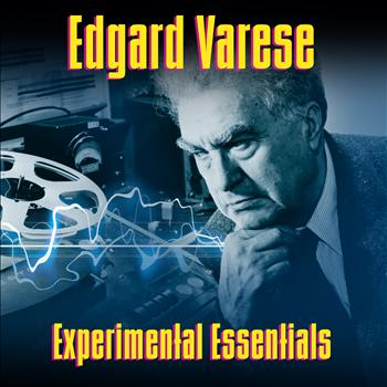 Edgard Varèse - Experimental Essentials