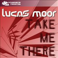 Lucas Moor - Take Me There