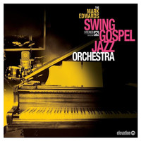 Mark Edwards - The Mark Edwards Swing Gospel Jazz Orchestra