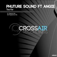Phuture Sound ft Angie - Too Far