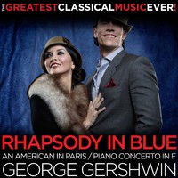 Andre Previn - The Greatest Classical Music Ever! George Gershwin: Rhapsody in Blue, An American in Paris, Piano Concerto in F