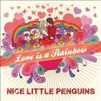 Nice Little Penguins - Love Is A Rainbow