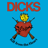 Dicks - Kill from the Heart / Hate the Police