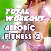 Total Fitness Music - Total Workout : Aerobic Fitness 2