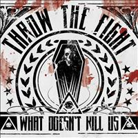 Throw The Fight - What Doesn't Kill Us (Deluxe Version)