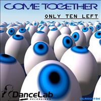 Only Ten Left - Come Together