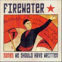 Firewater - Songs We Should Have Written