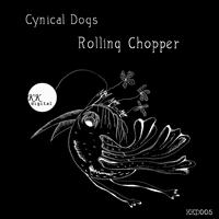 Cynical Dogs - Rolling Chopper
