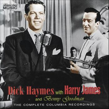 Dick Haymes - Dick Haymes with Harry James & Benny Goodman: The Complete Columbia Recordings