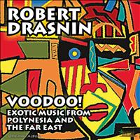 Robert Drasnin - Voodoo! Exotic Music from Polynesia and the Far East