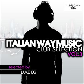 Various Artists - Italian Way Music Club Selection, Vol. 3 (Selected By Luke Db)