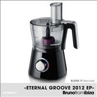 Bruno From Ibiza - Eternal Groove 2012 EP