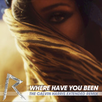 Rihanna - Where Have You Been (The Calvin Harris Extended Remix)