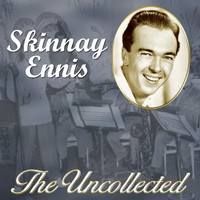 Skinnay Ennis - The Uncollected