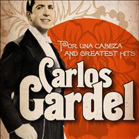 Carlos Gardel - Carlos Gardel : Por una Cabeza and Greatest Hits