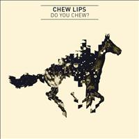 Chew Lips - Do You Chew?