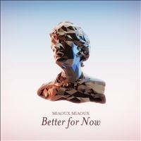 Miaoux Miaoux - Better For Now