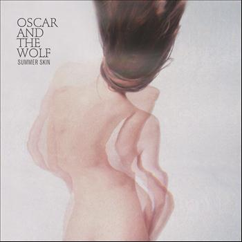 Oscar and the Wolf - Summer Skin