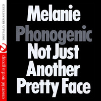 Melanie - Phonogenic Not Just Another Pretty Face (Digitally Remastered)