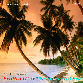 Martin Denny - Exotica III and The Enchanted Sea