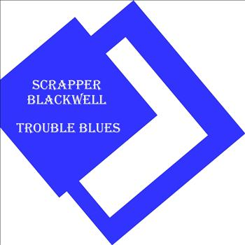 Scrapper Blackwell - Trouble Blues