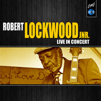 Robert Lockwood Jr. - Angel Child: Robert Lockwood Jr. Live in Concert