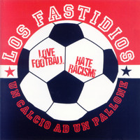 Los Fastidios - Un calcio ad un pallone (Love Football Hate Racism!)